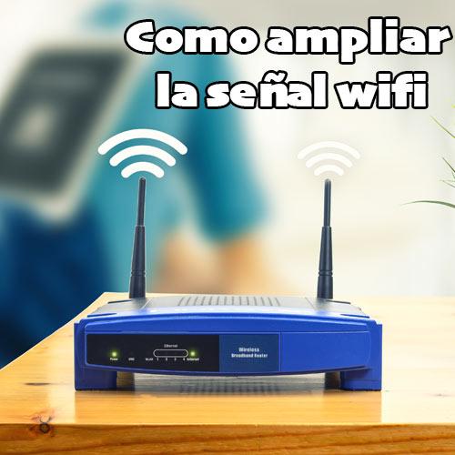 como ampliar la señal wifi de casa