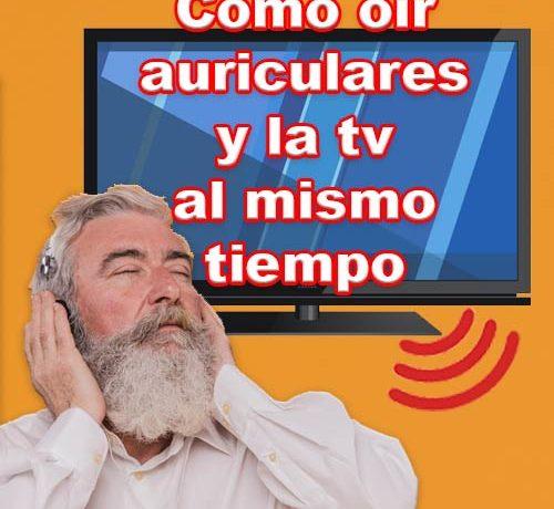Como oir la tele y los auriculares a la vez