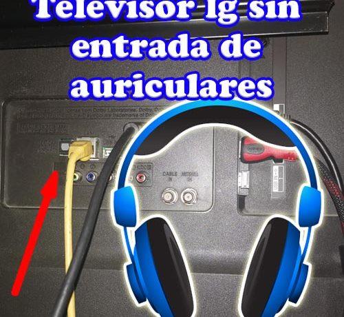 Como sacar audio en un televisor lg sin entrada de auriculares